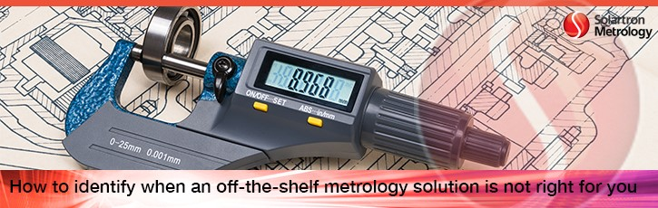 How to identify when an off-the-shelf metrology solution is not right for you